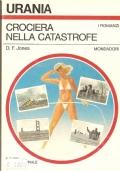 Crociera nella catastrofe (URANIA n. 929 del 17-10-1982) FANTASCIENZA – D. F. JONES