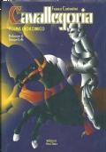 CAVALLEGORIA. POEMA EROICOMICO. Prefazione di Giorgio Celli. Illustrazioni di Christian Casadei [ Prima edizione. Ravenna. ed.Oasi Data 1997 ].