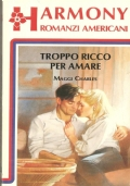 Troppo ricco per amare (Harmony romanzi americani 128)