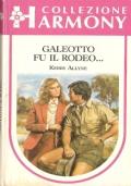Galeotto fu il rodeoo... (Harmony n. 539) ROMANZI ROSA – KERRY ALLYNE