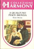 A qualcuno piace bionda (Harmony n. 627) ROMANZI ROSA – MARY MOORE