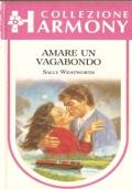 Amare un vagabondo (Harmony  n. 378) ROMANZI ROSA – SALLY WENTWORTH