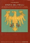 Storia del Friuli. Le radici della cultura contadina, le rivolte, il dramma dell'emigrazione e la nascita dell'identità di una regione