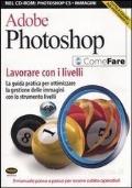 Adobe Photoshop. Lavorare con i livelli. La guida pratica per ottimizzare la gestione delle immagini con lo strumento livelli. Con CD-ROM