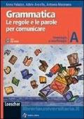 GRAMMATICA Le regole e le parole per comunicare - Vol A