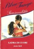 Ladra di cuori (Blue Tango Sensualità n. 25) ROMANZI ROSA – JOSIE BELL
