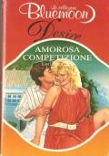 Amorosa competizione (Bluemoon Desire n. 605) ROMANZI ROSA – LORI COPELAND