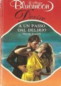 A un passo dal delirio (Bluemoon Desire n. 517) ROMANZI ROSA – MARCIA EVANICK