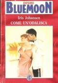 Come un'odalisca (Bluemoon Desire n. 461)  ROMANZI ROSA – IRIS JOHANSEN