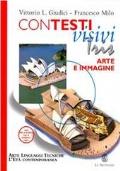 Contesti Visivi Tris - Arte e Immagine(arte, linguaggi, tecniche) l'età contemporanea