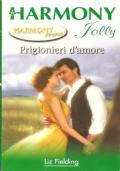 Prigionieri d'amore (Harmony Jolly HPRM 3B) ROMANZI ROSA – LIZ FIELDING