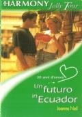 Un futuro in Ecuador (Harmony Jolly Tour n. 305) ROMANZI ROSA – JOANNA NEIL