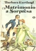 Matrimonio a sorpresa (ROMANZI ROSA STORICI – NARRATIVA INGLESE – BARBARA CARTLAND)