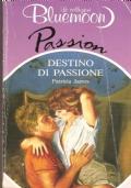 Destino di passione (Bluemoon  Passion n. 159) ROMANZI ROSA – PATRICIA JAMES (IN OMAGGIO CON L'ACQUISTO DI UN ALTRO LIBRO)