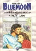 Ciak, si ama (Bluemoon Romance n. 502) ROMANZI ROSA – MEREDITH BABEAUX BRUCKER