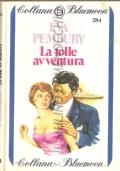 La folle avventura (Bluemoon n. 284) ROMANZI ROSA – EVA PEMBURY  (IN OMAGGIO CON L'ACQUISTO DI UN ALTRO LIBRO)