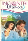 La casa del vento (Bluemoon Incontri n. 17) ROMANZI ROSA – FRANCESCA FALCONIERI (IN OMAGGIO)