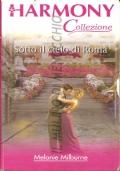 Sotto il cielo di Roma (Harmony n. 2090) ROMANZI ROSA – MELANIE MILBURNE (IN OMAGGIO CON L'ACQUISTO DI UN ALTRO LIBRO)
