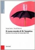 Il nuovo mondo di mr. Tompkins. Avventure di un curioso nel mondo della fisica