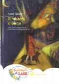 Il mistero dipinto: ispirato a una storia della Classe 5C Scuola Primaria di Villanova sull'Arda (PC) -Scrittori di classe (RAGAZZI – NARRATIVA RAGAZZI)