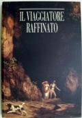 Il viaggiatore raffinato. Itinerari romantici per viaggi d'oggi in Italia