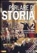 Parlare di storia: dall'antico regime alla società di massa- vol. 2