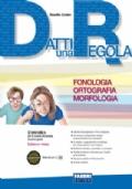 DATTI UNA REGOLA - FONOLOGIA - ORTOGRAFIA - MORFOLOGIA - SINTASSI - COMUNICAZIONE LESSICO SCRITTURA + EDIZIONE MISTA