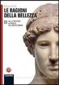 LE RAGIONI DELLA BELLEZZA 1 - EDIZIONE BLU - DALLA PREISTORIA ALL'APOGEO DELL'IMPERO ROMANO
