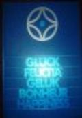 GLUCK FELICITA' GELUK BONHEUR HAPPINESS