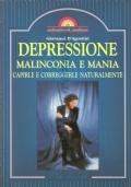 Depressione, malinconia e mania: capirle e correggerle naturalmente (GUIDE  – NEVROSI DEPRESSIVA – MANIA – MALINCONIA – DISTURBI PSICHICI – SALUTE MENTALE – PSICOLOGIA – AUTOGUARIGIONE)
