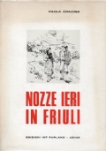 Nozze ieri in Friuli. Usi e costumi nuziali friulani