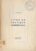 Livre de pratique commerciale: contiene il programma di conversazione e corrispondenza commerciale prescritto per la 3a classe delle scuole d'avviamento