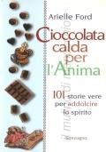 Cioccolata calda per l'anima: 101 storie vere per addolcire lo spirito