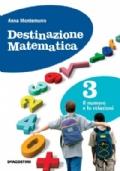 DESTINAZIONE MATEMATICA 3 Il numero e le relazioni