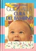 Guida alla cura del bambino: dalla nascita ai 3 anni (GUIDE – BAMBINI – NEONATI – NASCITA – PRIMI ANNI – PUERICOLTURA – PUERICULTURA)