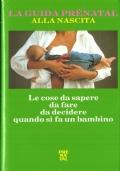 La guida Prenatal alla nascita: le cose da sapere, da fare, da decidere quando si fa un bambino (GUIDE – GRAVIDANZA – PARTO – PUERICULTURA)