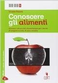Conoscere gli alimenti. Scienza e cultura dell'alimentazione per i servizi di enogastronomia e di sala e vendita