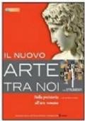IL NUOVO ARTE TRA NOI Vol. 1 Dalla preistoria all'arte romana