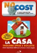 No cost - le guide familiari per il risparmio a ogni costo - la casa tagliare spese e bollette