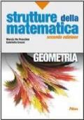 Strutture della matematica. Geometria. Per le Scuole superiori