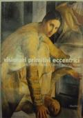 Visionari primitivi eccentrici. Da Alberto Martini a Licini, Ligabue, Ontani