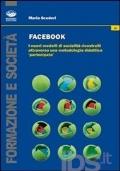 Facebook I nuovi modelli di socialità ricostruiti attraverso una metodologia didattica «partecipata»