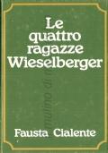 Le quattro ragazze Wieselberger (NARRATIVA ITALIANA – ROMANZI – FAUSTA CIALENTE)