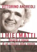I miei matti: ricordi e storie di un medico della mente (MEMORIE – DISAGIO PSICHICO – VITTORINO ANDREOLI)