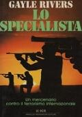 Lo specialista. Un mercenario d'élite contro il terrorismo internazionale. Gayle Rivers. Prima edizione