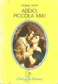 Addio piccola mia! (Club della Donna n. 233) ROMANZI ROSA STORICI – SARAH KEMP (OMAGGIO)