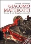 Giacomo Matteotti - Storia di un doppio assassinio