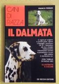 Cani di razza - IL DALMATA  Le regole per scegliere il cucciolo giusto, capirne il linguaggio, comunicare con lui - L' educazione alla vita in famiglia - L' addestramento - L' alimentazione corretta - Prevenzione e la cura delle malattie - Riproduzione