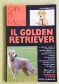 Cani di razza - IL GOLDEN RETRIEVER    Le regole per scegliere il cucciolo giusto, capirne il linguaggio, comunicare con lui - L' educazione alla vita in famiglia - L' addestramento - L' alimentazione corretta - La prevenzione e la cura delle malattie