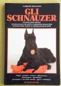 GLI SCHNAUZER - Schnauzer medio - Schnauzer gigante o Riesenschnauzer - Schnauzer nano o Zwergschnauzer - Origini, standard, carattere, addestramento, alimentazione, riproduzione, prevenzione e cura delle malattie, igiene e toelettatura